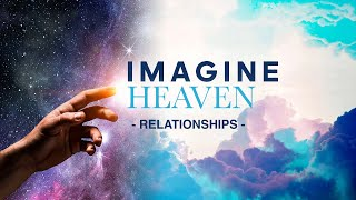 Imagine Heaven - Relationships. Sunday Service - October 18, 2020
