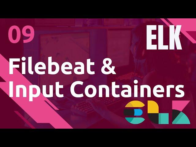 ELK - 9. FILEBEAT : INPUT CONTAINER ET TCP
