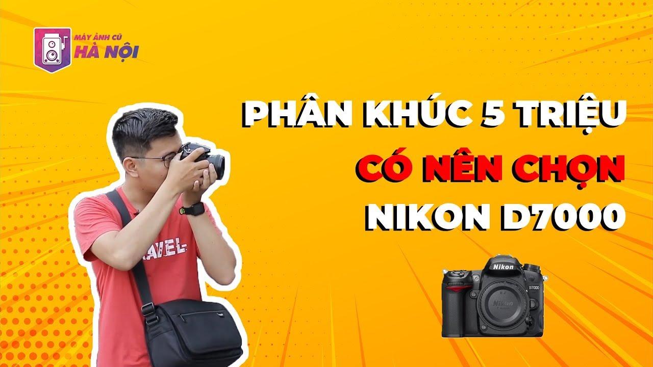 Nikon D7000 ✅ trải nghiệm thực tế – Máy ảnh cũ Hà Nội