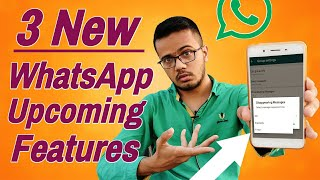 WhatsApp 3 New Features | New Features Of WhatsApp | WhatsApp Upcoming New Features