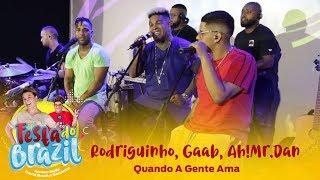 Rodriguinho, Gaab, Ah!Mr.Dan - Quando A Gente Ama (Legado Ao Vivo na FM O Dia)