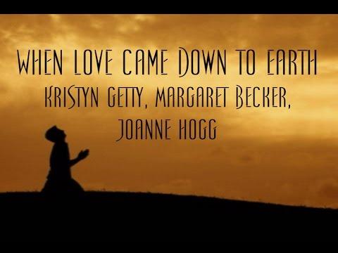 When Love Came Down to Earth - Kristyn Getty, Margaret Becker, Joanne Hogg