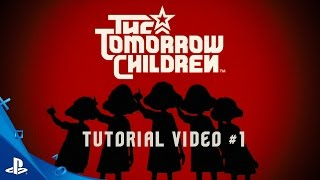 The Tomorrow Children Tutorial Video #1 | PS4