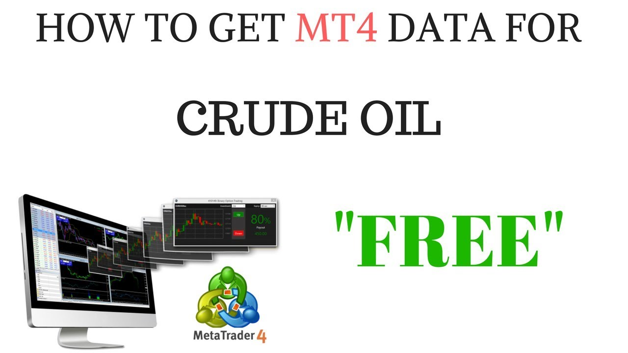 How To Get Free MT4 Data For Crude OIL