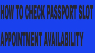 HOW TO CHECK PASSPORT SLOT APPOINTMENT AVAILABILITY
