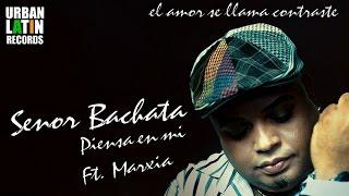 SENOR BACHATA Ft. FT. MARXIA ► PIENSA EN MI (BACHATA) thumbnail
