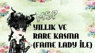 MSP- YILLIK VE RARE KASMA(FAME LADY İLE)#1
