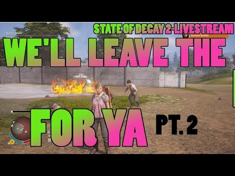 STATE OF DECAY 2LIVESTREAM-WE'LL KEEP THE LIGHT ON FOR YA