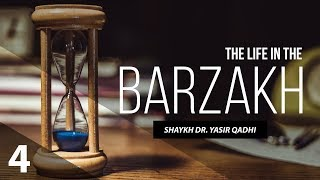 The Life in The Barzakh #4: The Fitnah of the Grave | Shaykh Dr. Yasir Qadhi