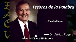 Los efectos del alcohol - Tesoros de la Palabra, Dr Adrián Rogers