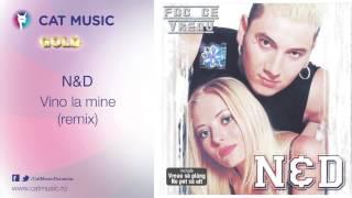 N&D - Vino la mine (remix)