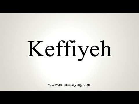 How To Pronounce Keffiyeh