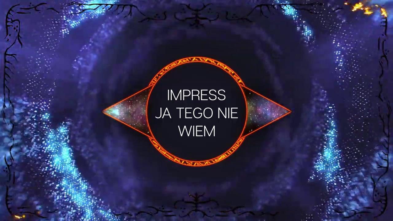 IMPRESS - JA TEGO NIE WIEM