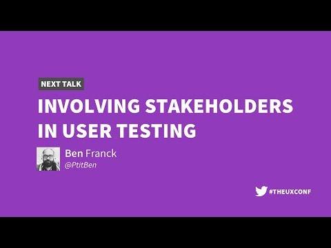 The UX Conference 2018 in London: Involving Stakeholders in User Testing (Ben Franck)