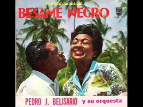 PEDRO J. BELISARIO Y SU ORQ.- BÉSAME NEGRO - Album Completo-
