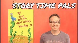 DID I EVER TELL YOU HOW LUCKY YOU ARE? by Dr. Seuss | Story Time Pals
