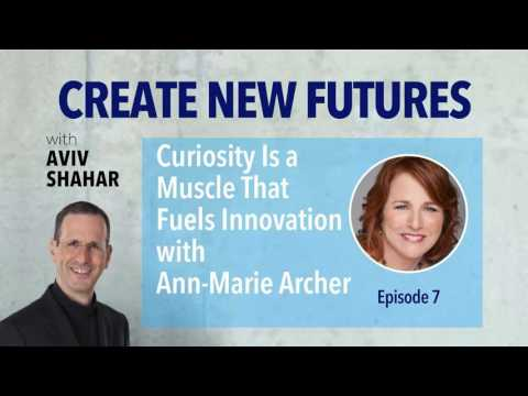 Curiosity Is a Muscle That Fuels Innovation with Ann-Marie Archer - Episode 7