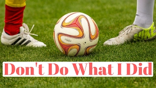 Biggest Mistakes I Made In Soccer When I Was Younger