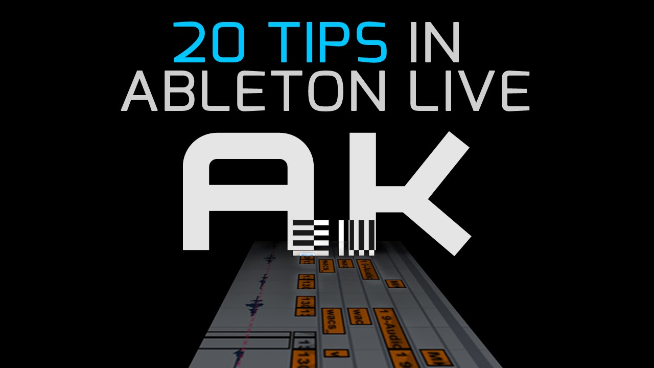 20 Workflow Tips for Production with Ableton Live 9: UNIVERSAL