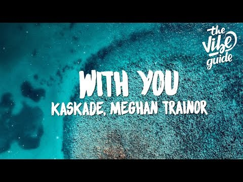 Kaskade, Meghan Trainor - With You (Lyrics)
