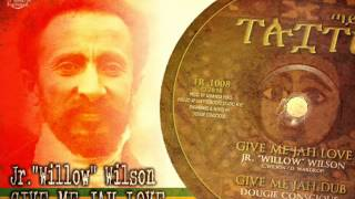 Jr. Willow Wilson_Give Me JAH Love + Dougie Conscious_Give Me JAH Dub
