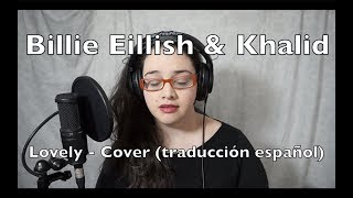 Lovely | Billie Eilish & Khalid (español) cover de Marie513