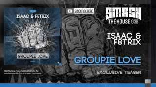 Isaac & F8trix - Groupie Love - OUT NOW ON SMASH THE HOUSE - Exclusive Teaser!! 2017 Video