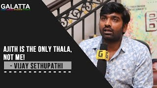 Ajith is the only THALA, not me! - Vijay Sethupathi