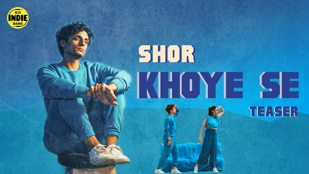SHOR - Khoye Se | Official Teaser | Big Indie Bang