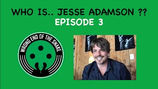 WRONG END OF THE SNAKE - Episode 3 w/ JESSE ADAMSON