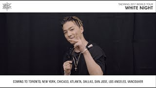 TAEYANG 2017 WORLD TOUR [WHITE NIGHT] - TY'S MESSAGE FOR US/CANADA