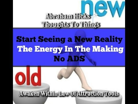 Abraham Hicks♥ Start seeing a new Reality * the energy in the making.No ADS