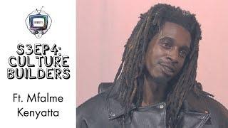 S3EP4  Culture Builders ft  Mfalme Kenyatta