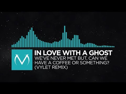 In Love With A Ghost - We've Never Met But, Can We Have A Coffee Or Something? (Vylet Remix)