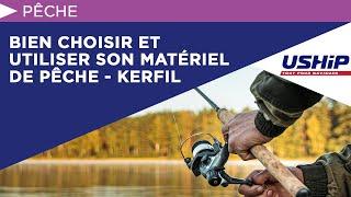 Bien Choisir Et Utiliser Son Matériel De Pêche - Kerfil   Académie Uship