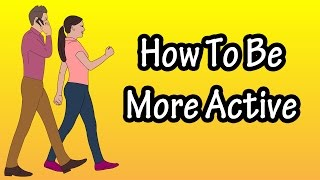 How To Live An Active Lifestyle - Ways To Be More Active