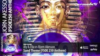 Aly & Fila vs Bjorn Akesson - Sand Theme (FSOE 250 Anthem) (Original Mix)
