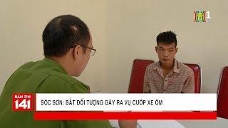 Sóc Sơn: Bắt đối tượng cướp xe ôm | Tin nóng | Tin tức 141