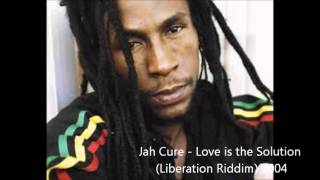 Jah Cure - Love is the Solution (Liberation Riddim) 2004