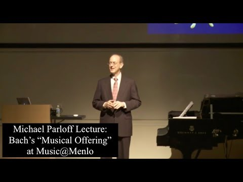 Michael Parloff: Lecture on Bach's 'Musical Offering' at Music@Menlo