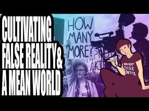 How Media Cultivates False Reality & a Mean World