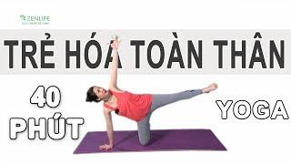 Bài tập Yoga đầy đủ - Tái tạo tế bào và nguồn năng lượng, trẻ hóa toàn thân cùng Nguyễn Hiếu Yoga