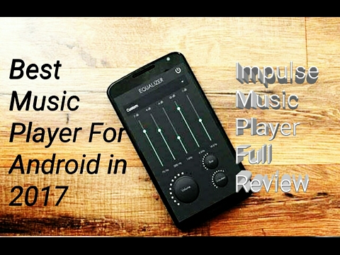 Best Music Player for Android in 2017— Impulse music player review!!