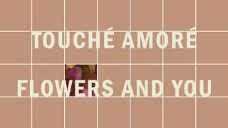 "Touché Amoré - ""Flowers and You"" (Full Album Stream)"