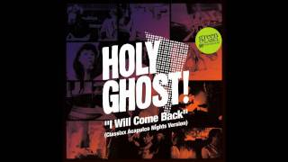 Holy Ghost! - I Will Come Back (Classixx Acapulco Nights Version)