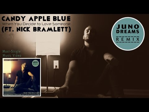 Candy Apple Blue - When You Decide to Love Someone ft. Nick Bramlett (Juno Dreams Remix) Music Video
