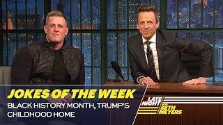 Seth's Favorite Jokes of the Week: Black History Month, Trump's Childhood Home