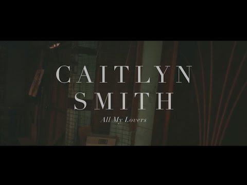 Caitlyn Smith // All My Lovers