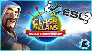 ¡Campeonato Mundial de Clash of Clans! ¿Que es la ESL?-CLASH OF CLANS