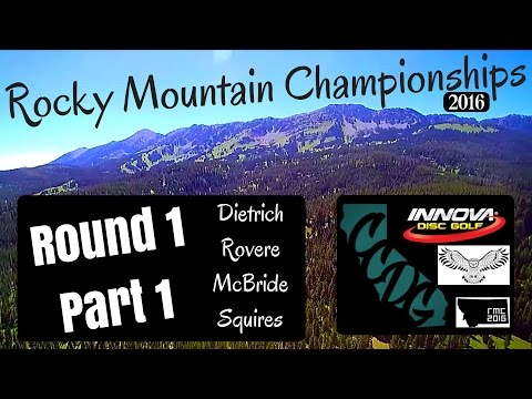 2016 Rocky Mountain Championships   Round 1 - Part 1- Dietrich, Rovere, McBride, Squires
